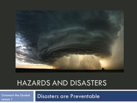 HAZARDS AND DISASTERS Picture found from:
