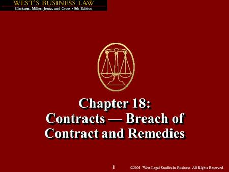©2001 West Legal Studies in Business. All Rights Reserved. 1 Chapter 18: Contracts — Breach of Contract and Remedies.
