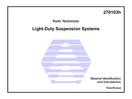 Light-Duty Suspension Systems Parts Technician First Period Material Identification and Calculations 270103h.