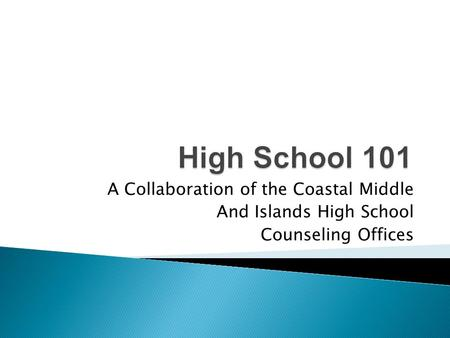 A Collaboration of the Coastal Middle And Islands High School Counseling Offices.
