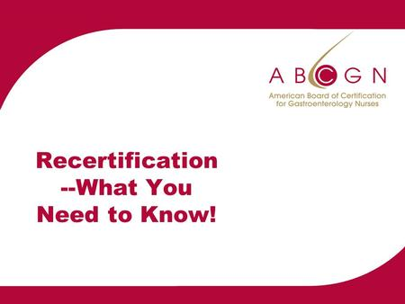 Recertification --What You Need to Know!. Overview Reason for recertification requirements Overview of recertification requirements Overview of allowable.