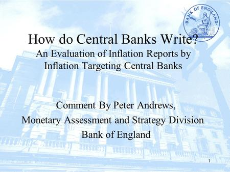 1 How do Central Banks Write? An Evaluation of Inflation Reports by Inflation Targeting Central Banks Comment By Peter Andrews, Monetary Assessment and.