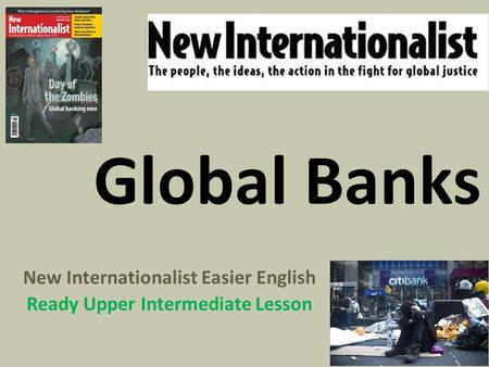 Global Banks New Internationalist Easier English Ready Upper Intermediate Lesson.