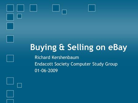 Buying & Selling on eBay Richard Kershenbaum Endacott Society Computer Study Group 01-06-2009.