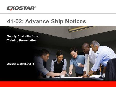 41-02: Advance Ship Notices Supply Chain Platform Training Presentation Updated September 2011.