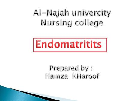 Endomatritits Al-Najah univercity Nursing college Prepared by :