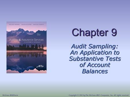 Chapter 9 Audit Sampling: An Application to Substantive Tests of Account Balances McGraw-Hill/IrwinCopyright © 2012 by The McGraw-Hill Companies, Inc.