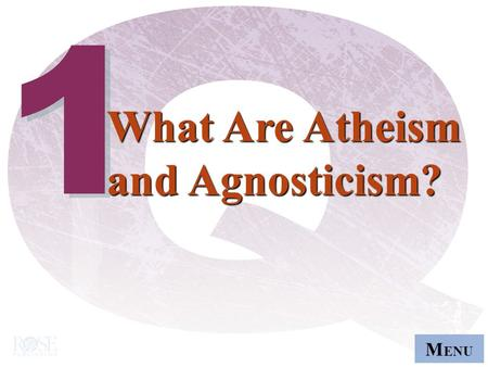 M ENU 1 1 What Are Atheism and Agnosticism? What Are Atheism and Agnosticism?