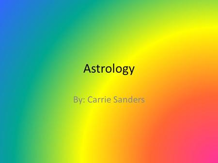 Astrology By: Carrie Sanders. Believers In 1996 Roper-Starch worldwide survey reported that one out of every four adult Americans, roughly 50 Million.