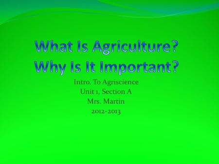 Intro. To Agriscience Unit 1, Section A Mrs. Martin 2012-2013.
