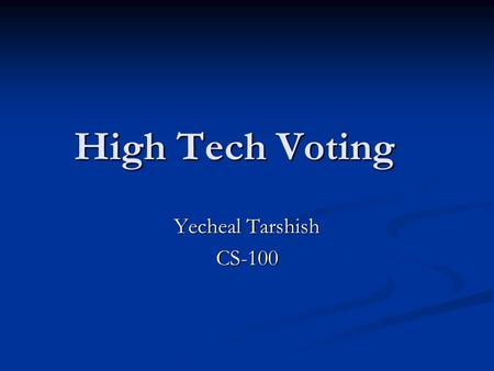 High Tech Voting Yecheal Tarshish CS-100. Why upgrade the voting process? Remember Florida 2000?