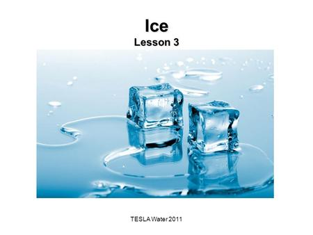 TESLA Water 2011 Ice Lesson 3. The Big Idea of this Investigation Water, which covers most of Earth's surface is the only substance on Earth that is found.