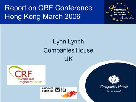 1 Report on CRF Conference Hong Kong March 2006 Lynn Lynch Companies House UK.