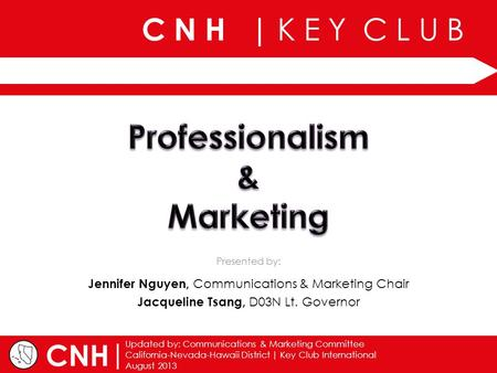 C N H | K E Y C L U B | Updated by: Communications & Marketing Committee California-Nevada-Hawaii District | Key Club International August 2013 Presented.