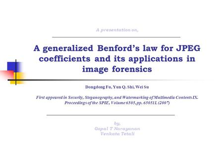 A presentation on, A generalized Benford's law for <strong>JPEG</strong> coefficients and its applications in <strong>image</strong> forensics Dongdong Fu, Yun Q. Shi, Wei Su First appeared.