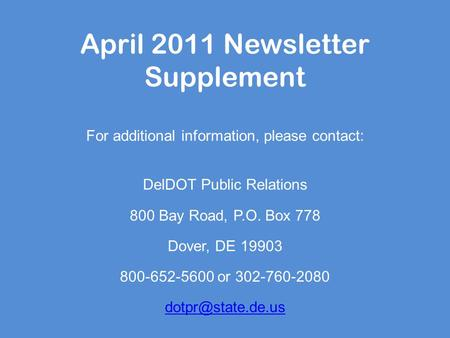 April 2011 Newsletter Supplement For additional information, please contact: DelDOT Public Relations 800 Bay Road, P.O. Box 778 Dover, DE 19903 800-652-5600.