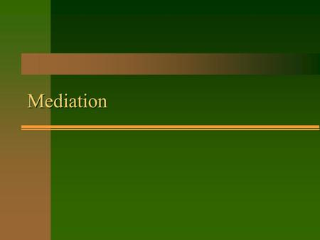 Mediation. Mediation / Conciliation vs. Arbitration n Mediation / Conciliation –Process where a third party intervenes. –By invitation of the parties.