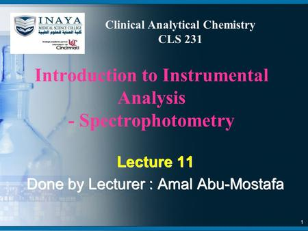 Introduction to Instrumental Analysis - Spectrophotometry Lecture 11 Done by Lecturer : Amal Abu-Mostafa Lecture 11 Done by Lecturer : Amal Abu-Mostafa.