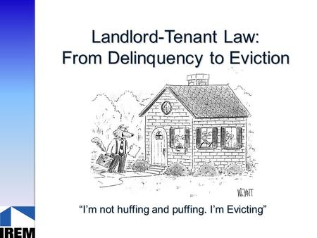 "Landlord-Tenant Law: From Delinquency to Eviction ""I'm not huffing and puffing. I'm Evicting"""