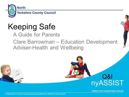 Keeping Safe A Guide for Parents Clare Barrowman – Education Development Adviser-Health and Wellbeing.