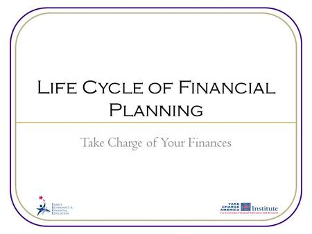 Life Cycle of Financial Planning Take Charge of Your Finances.