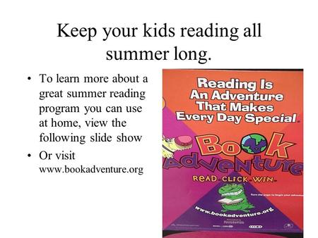 Keep your kids reading all summer long. To learn more about a great summer reading program you can use at home, view the following slide show Or visit.