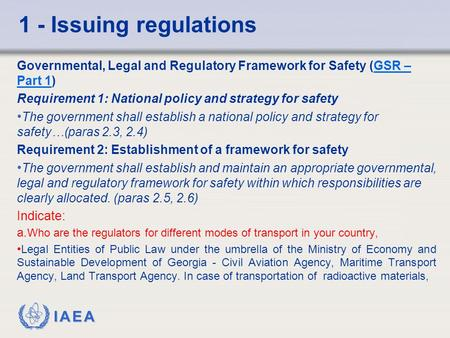 1 - Issuing regulations Governmental, Legal and Regulatory Framework for Safety (GSR – Part 1) Requirement 1: National policy and strategy for safety The.