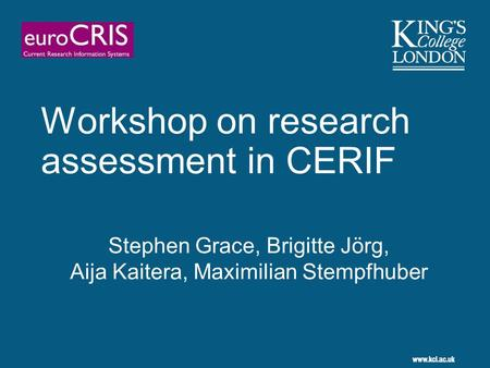 Workshop on research assessment in CERIF Stephen Grace, Brigitte Jörg, Aija Kaitera, Maximilian Stempfhuber.