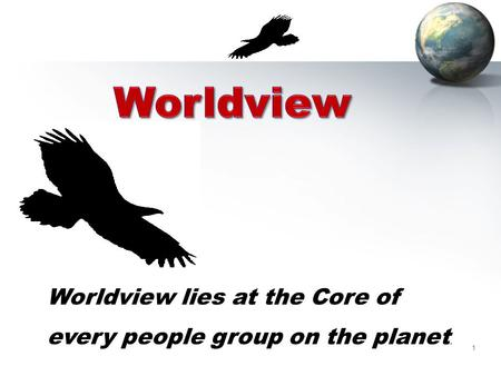 1 Worldview lies at the Core of every people group on the planet.