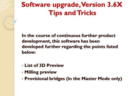 Software upgrade, Version 3.6X Tips and Tricks In the course of continuous further product development, this software has been developed further regarding.