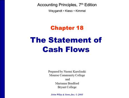 John Wiley & Sons, Inc. © 2005 Chapter 18 The Statement of Cash Flows Prepared by Naomi Karolinski Monroe Community College and and Marianne Bradford Bryant.