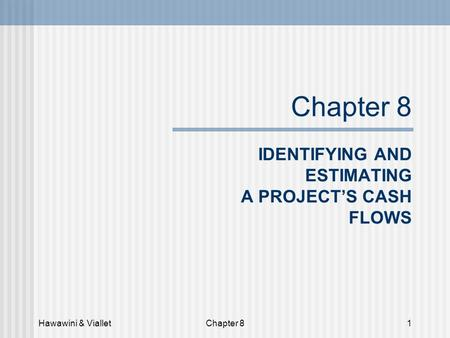 Hawawini & VialletChapter 81 IDENTIFYING AND ESTIMATING A PROJECT'S CASH FLOWS.