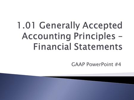 GAAP PowerPoint #4.  A formal record of the financial activities of a business  Includes four basic financial statements: ◦ Balance Sheet (Statement.