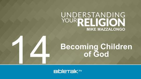 MIKE MAZZALONGO Becoming Children of God 14. 1. Election God Chooses Christ Doctrine of Reconciliation.