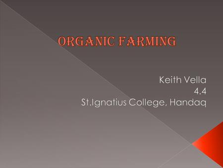  Organic farming is a method farming where agricultural products grow in an environmentally friendly.  Organic farming is even a sustainable way with.