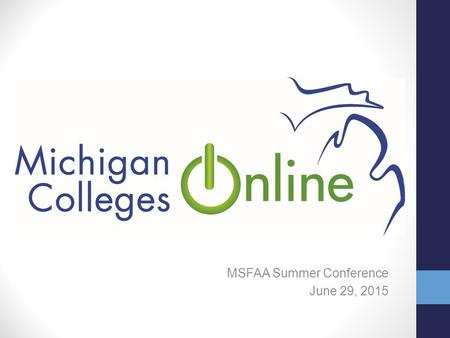 MSFAA Summer Conference June 29, 2015. Agenda Overview What has been accomplished MCO Student Website MCO Infrastructure MCO Enrollment Administrators.