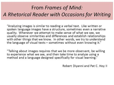"From Frames of Mind: A Rhetorical Reader with Occasions for Writing ""Analyzing images is similar to reading a verbal text. Like written or spoken language."