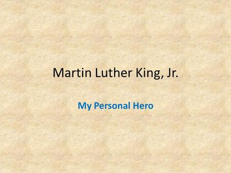 Martin Luther King, Jr. My Personal Hero. A man can't ride your back unless it's bent.