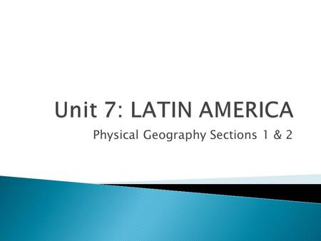 Physical Geography Sections 1 & 2.  Latin America- The region that includes Mexico, Central America, the Caribbean Islands and South America.