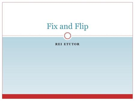 REI ETUTOR Fix and Flip. REI eTutor Fix and Flip Investing Buy Renovate Sell.