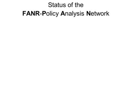 Status of the FANR-Policy Analysis Network Business Plan.
