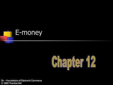 Oz – Foundations of Electronic Commerce © 2002 Prentice Hall E-money.