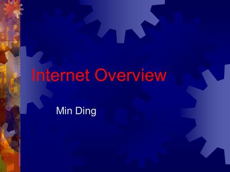 Internet Overview Min Ding. E-Commerce, Min Ding, PSU You know you are addicted to the Internet when...  You check your mail. It says no new messages.
