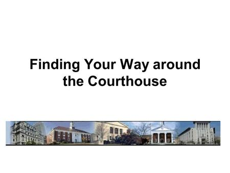Finding Your Way around the Courthouse. Court Records Online – PACER - Public Access to Court Electronic Records – Case Management: CM/ECF – State Courts.