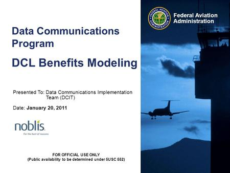 Federal Aviation Administration FOR OFFICIAL USE ONLY (Public availability to be determined under 5USC 552) Data Communications Program DCL Benefits Modeling.