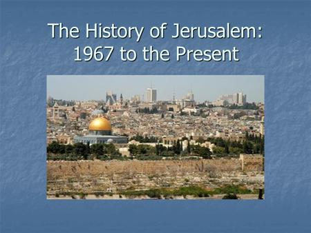 The History of Jerusalem: 1967 to the Present. The Six-Day War.