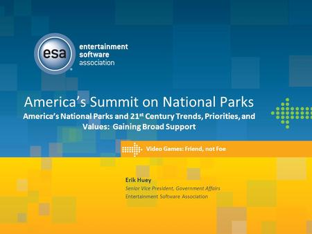 America's Summit on National Parks America's National Parks and 21 st Century Trends, Priorities, and Values: Gaining Broad Support Erik Huey Senior Vice.