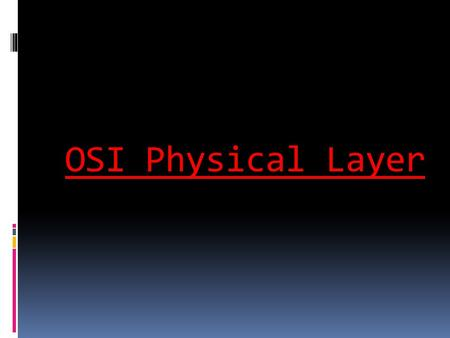 OSI Physical Layer.  Explain the role of Physical layer protocols and services in supporting communication across data networks.  Describe the role.