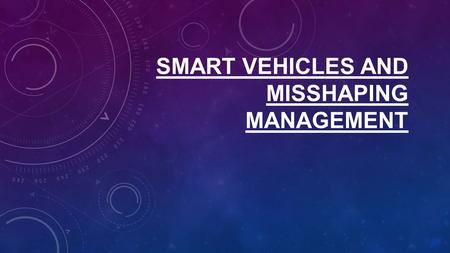 SMART VEHICLES AND MISSHAPING MANAGEMENT. MANY CRIMES ARE COMMITTED USING PUBLIC OR PRIVATE VEHICLES. IT CAN BE EASILY CONTROLLED USING AVAILABLE SMART.