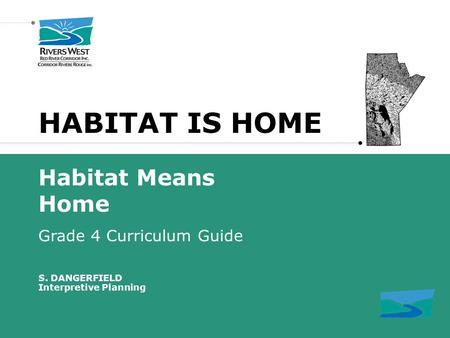 HABITAT IS HOME Habitat Means Home Grade 4 Curriculum Guide S. DANGERFIELD Interpretive Planning.
